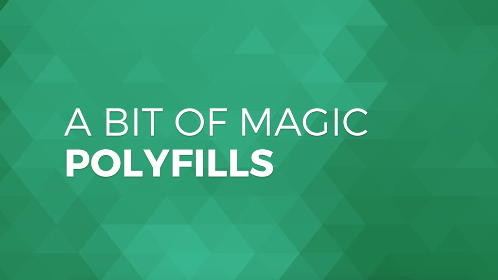 A BIT OF MAGIC POLYFILLS
