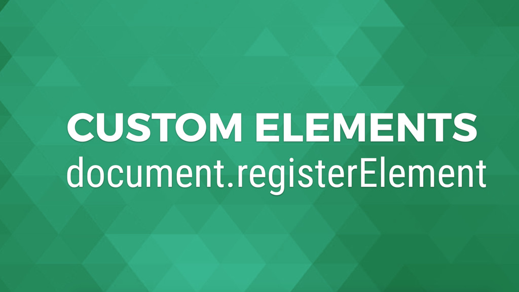 CUSTOM ELEMENTS document.registerElement