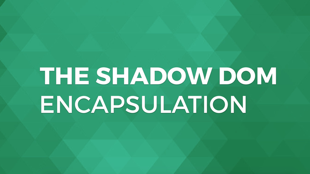 THE SHADOW DOM ENCAPSULATION