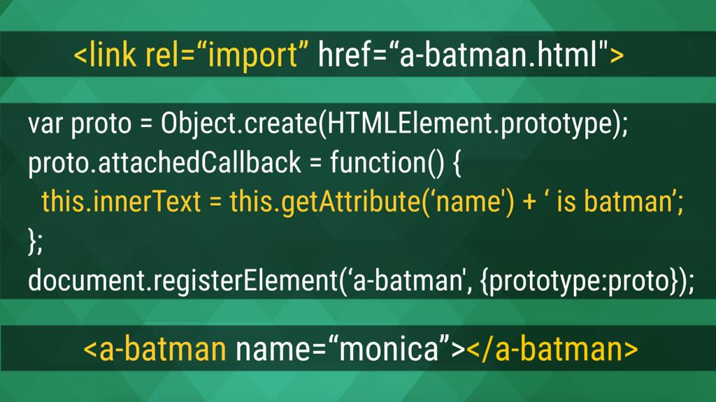 """<a-batman name=""""monica""""></a-batman> var proto =..."""
