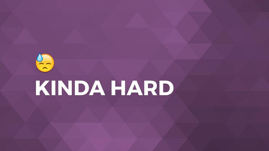 KINDA HARD