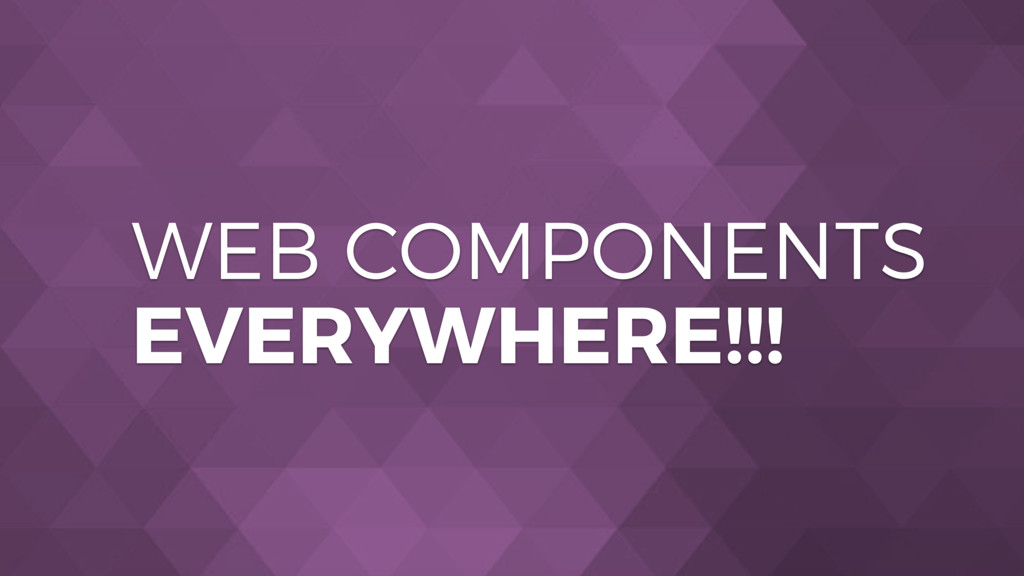 WEB COMPONENTS EVERYWHERE!!!