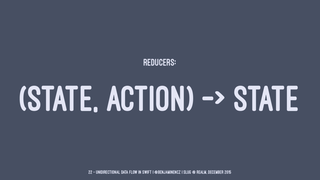 REDUCERS: (STATE, ACTION) -> STATE 22 — Unidire...