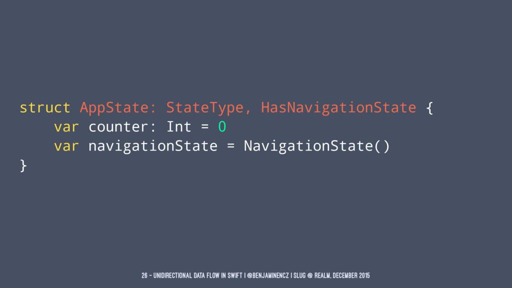 struct AppState: StateType, HasNavigationState ...