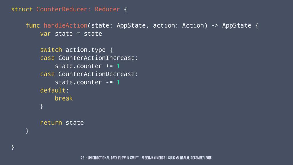 struct CounterReducer: Reducer { func handleAct...