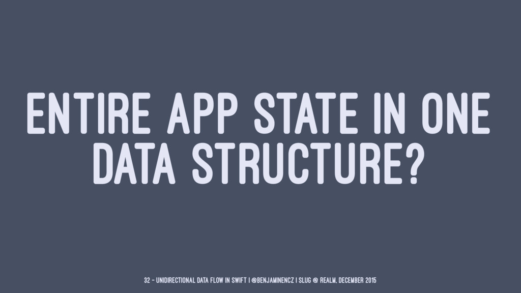 ENTIRE APP STATE IN ONE DATA STRUCTURE? 32 — Un...