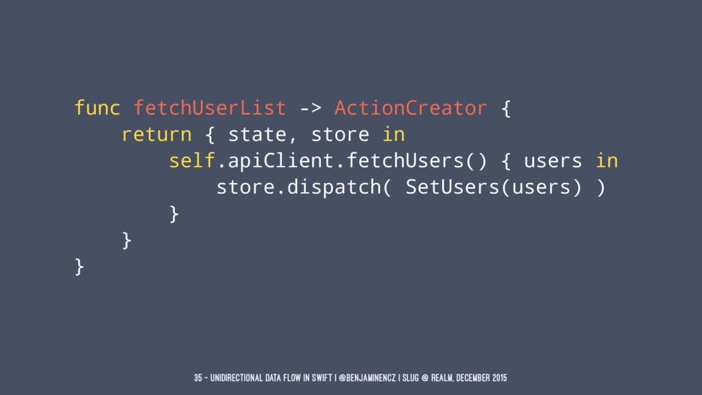 func fetchUserList -> ActionCreator { return { ...