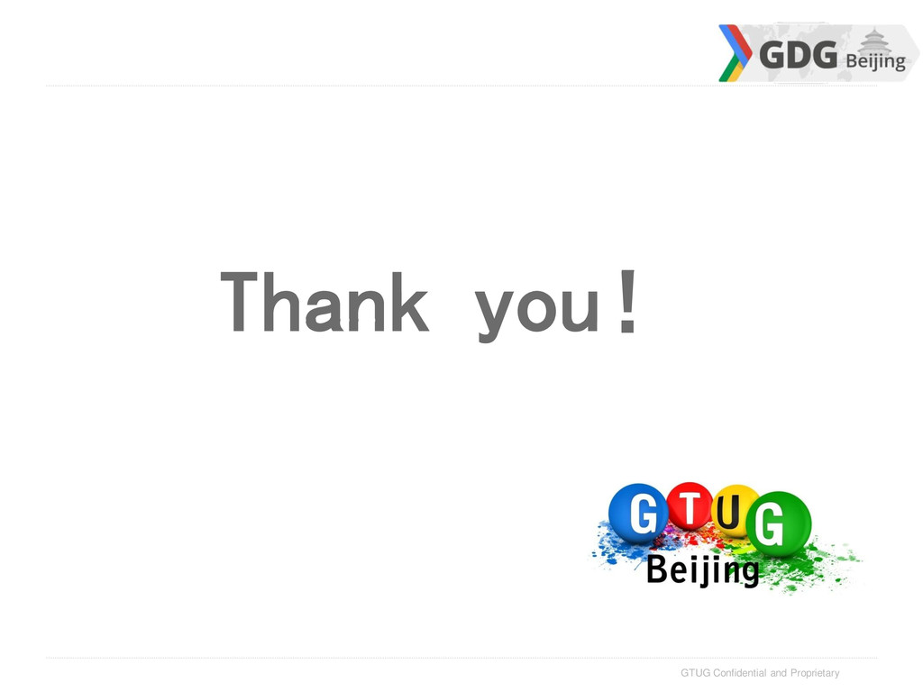 GTUG Confidential and Proprietary Thank you!