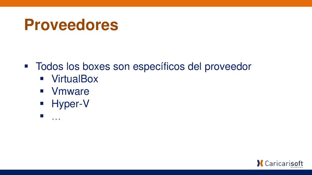  Todos los boxes son específicos del proveedor...