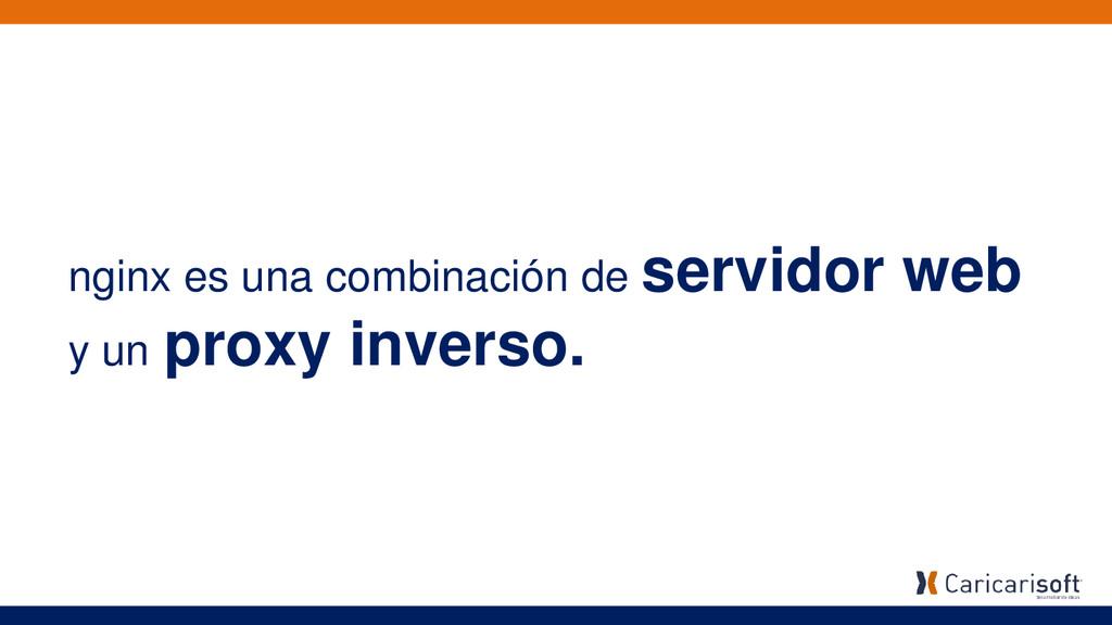 nginx es una combinación de servidor web y un p...