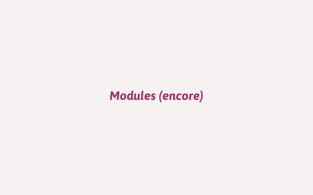 Modules (encore)