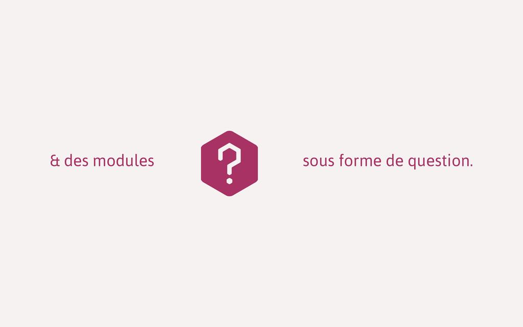 & des modules sous forme de question.