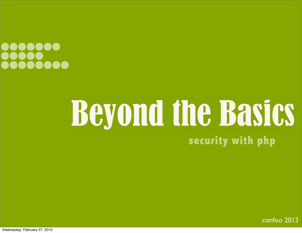 Beyond the Basics security with php confoo 2013...