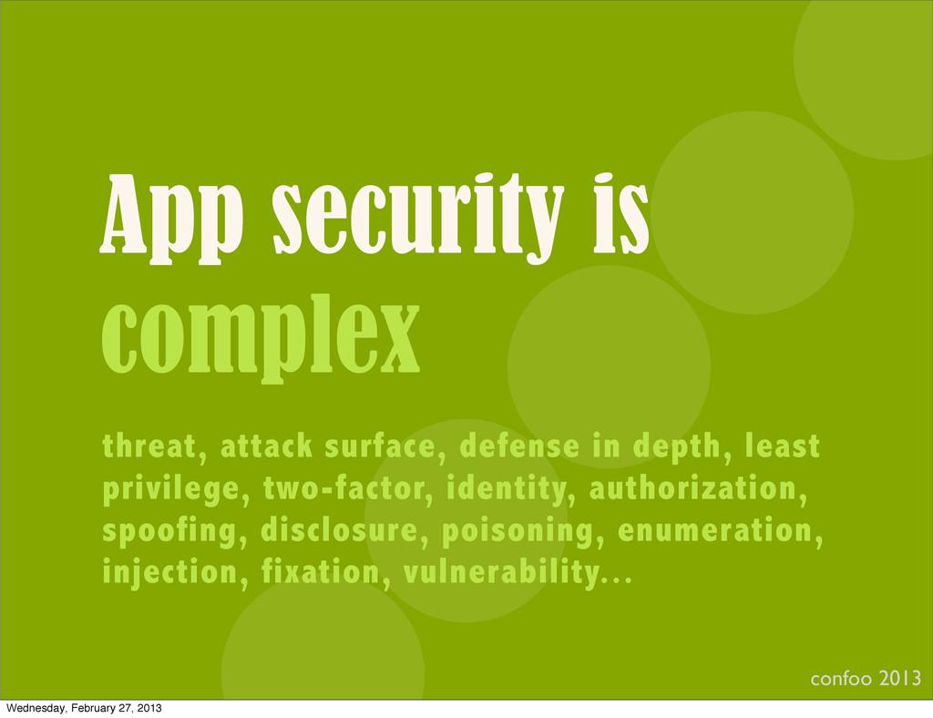 App security is complex confoo 2013 threat, att...