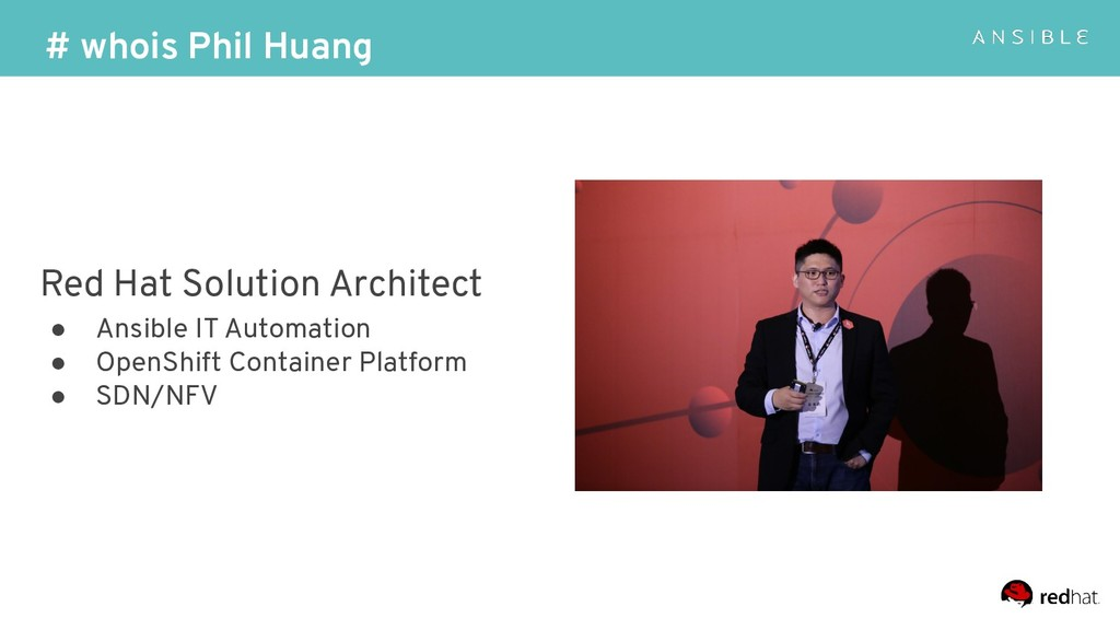 # whois Phil Huang Red Hat Solution Architect ●...