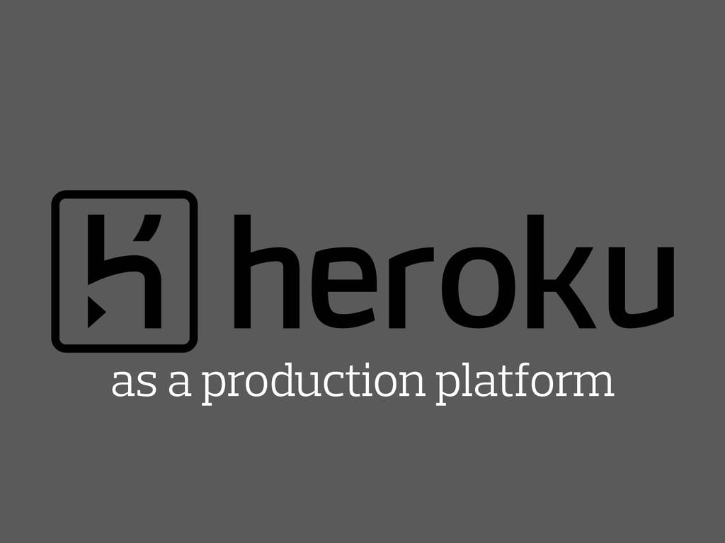 as a production platform