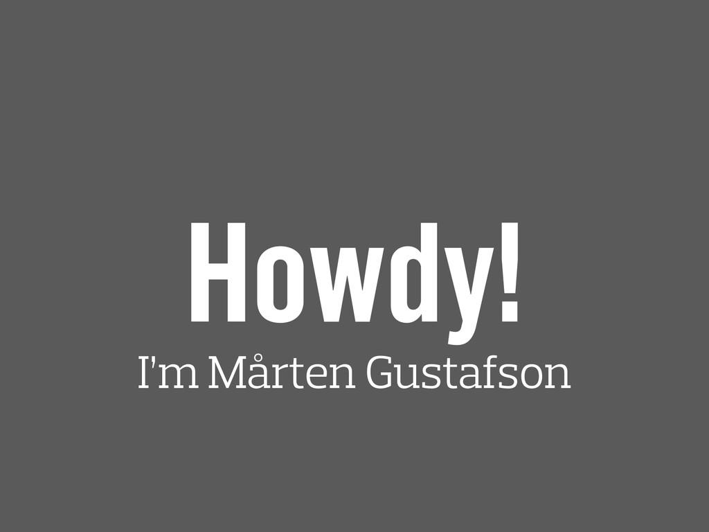 Howdy! I'm Mårten Gustafson