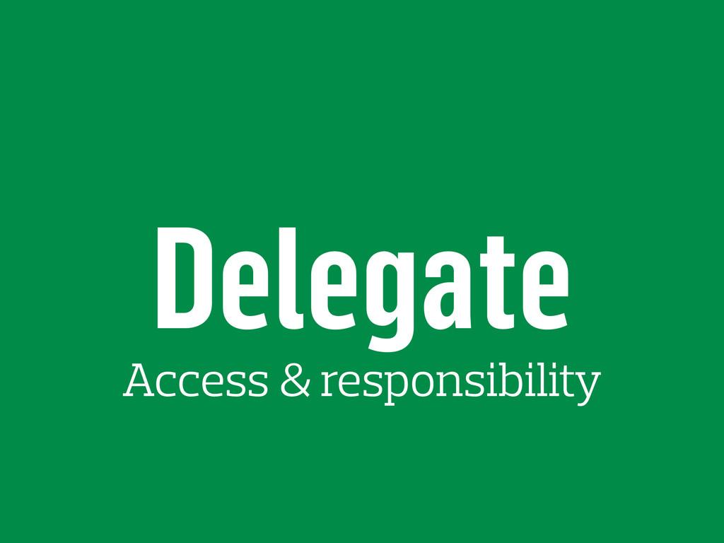 Delegate Access & responsibility