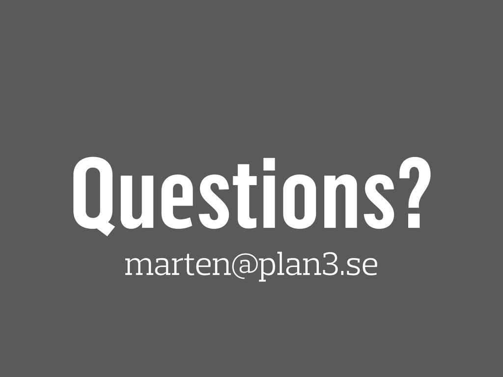 Questions? marten@plan3.se