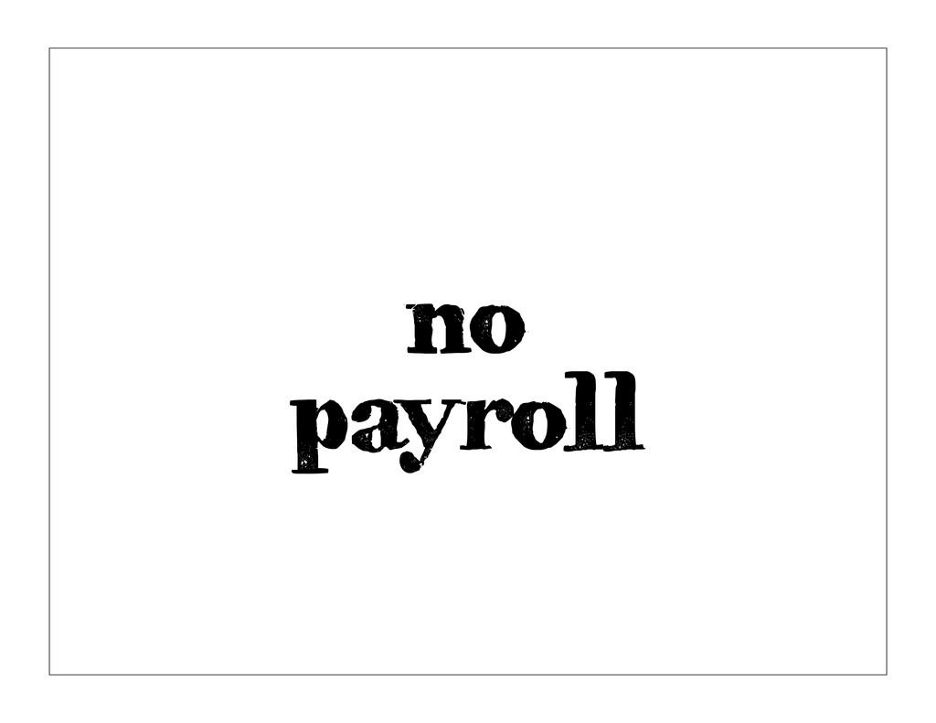 no payroll