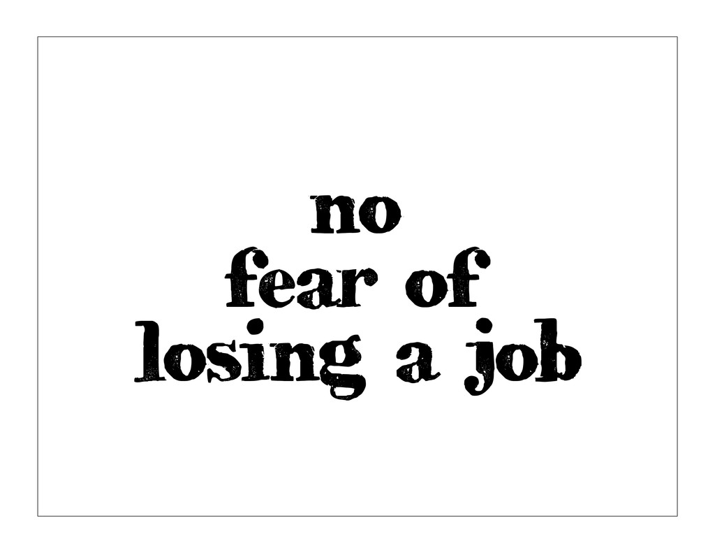 no fear of losing a job