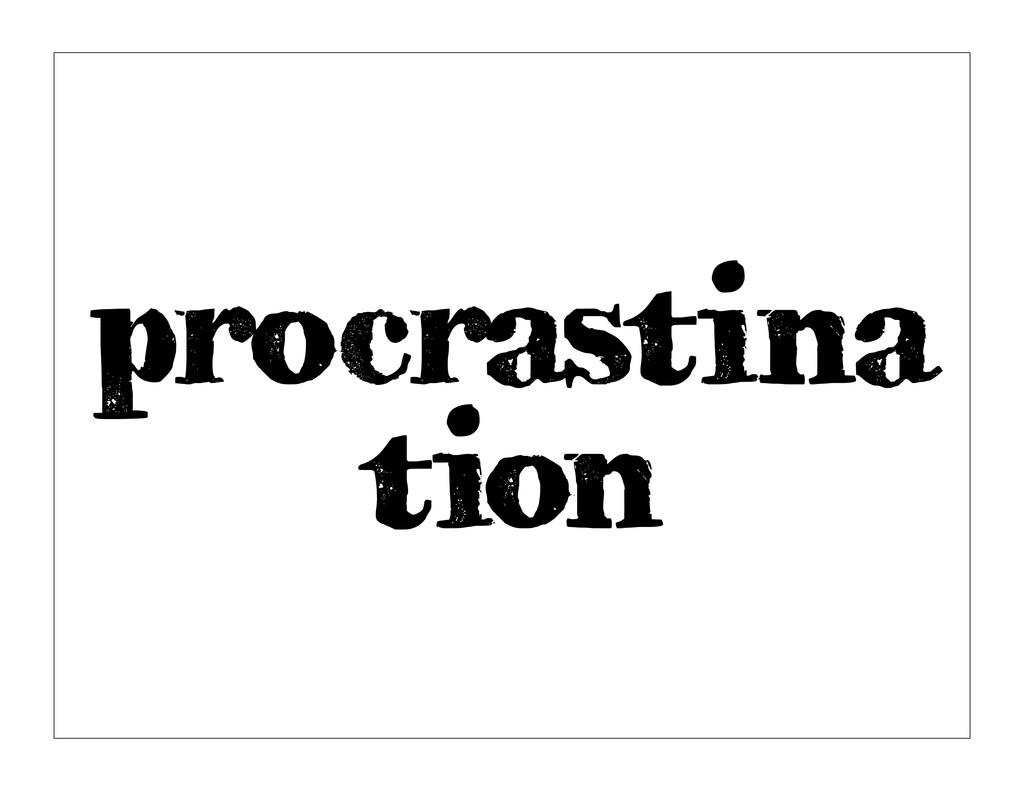 procrastina tion