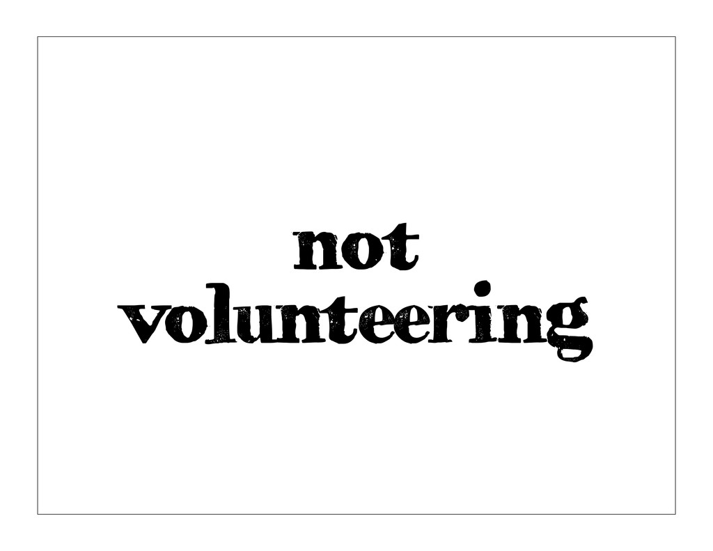 not volunteering