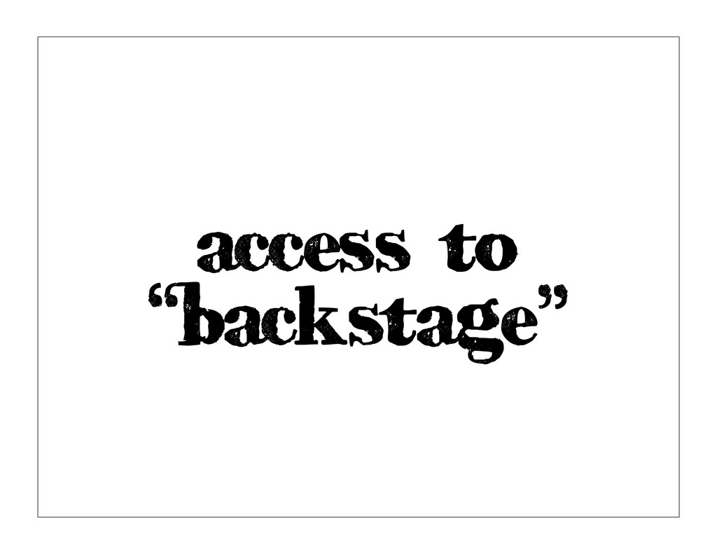 "access to ""backstage"""