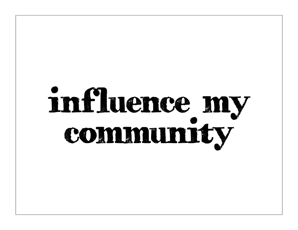 influence my community