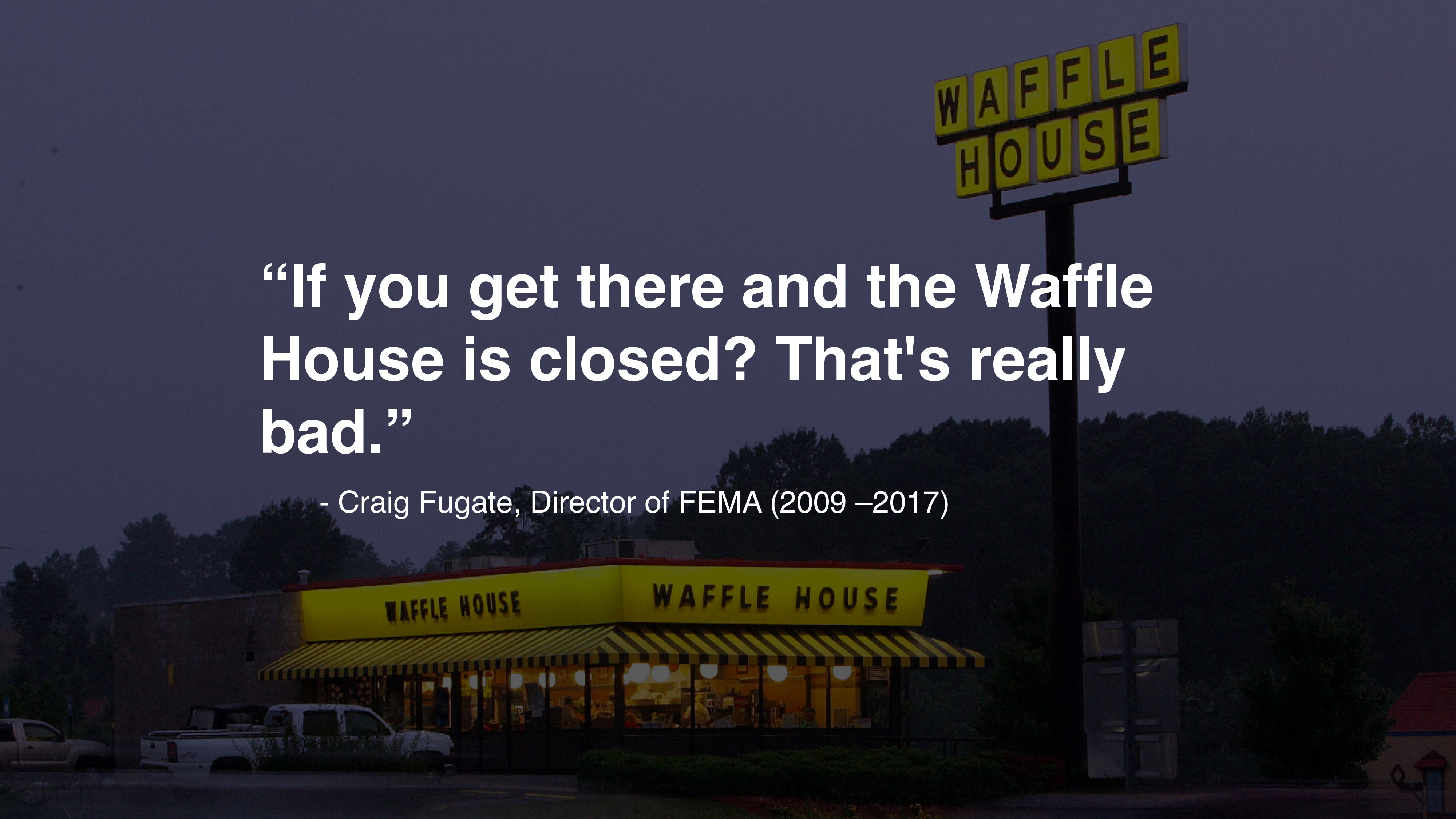 "- Craig Fugate, Director of FEMA (2009 –2017) ""..."