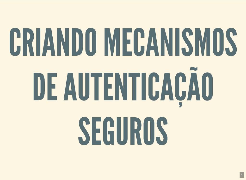 CRIANDO MECANISMOS CRIANDO MECANISMOS DE AUTENT...