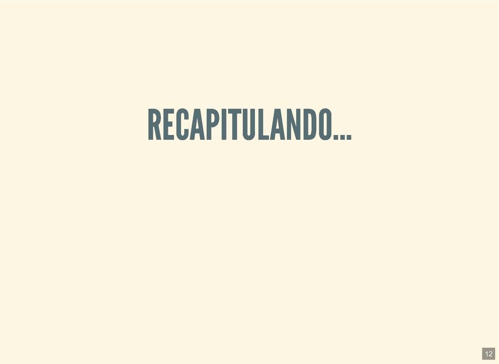 RECAPITULANDO... RECAPITULANDO... 12