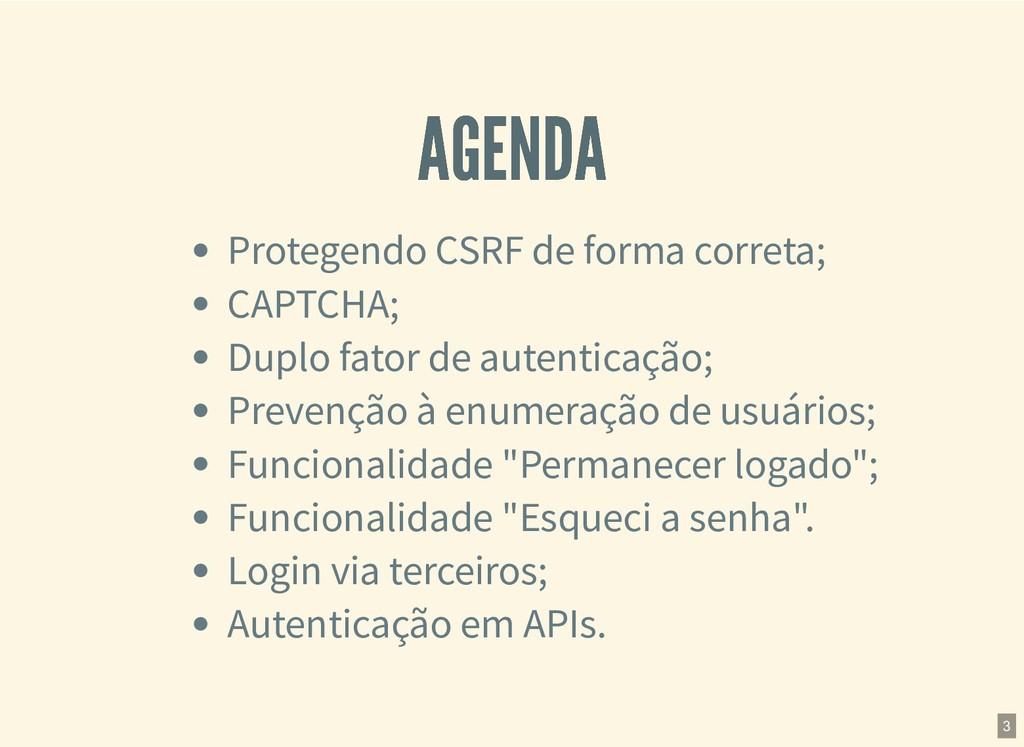 AGENDA AGENDA Protegendo CSRF de forma correta;...