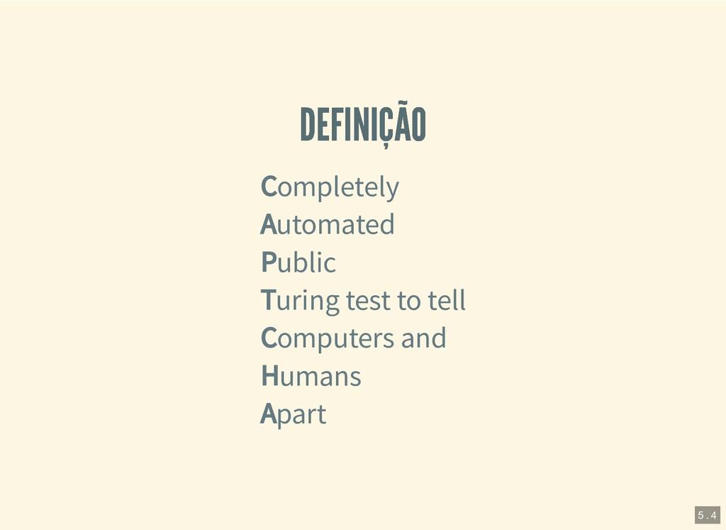 DEFINIÇÃO DEFINIÇÃO Completely Automated Public...