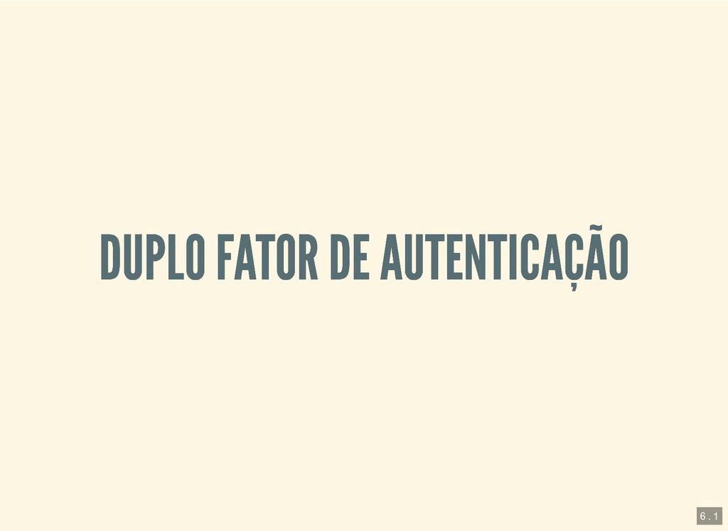 DUPLO FATOR DE AUTENTICAÇÃO DUPLO FATOR DE AUTE...
