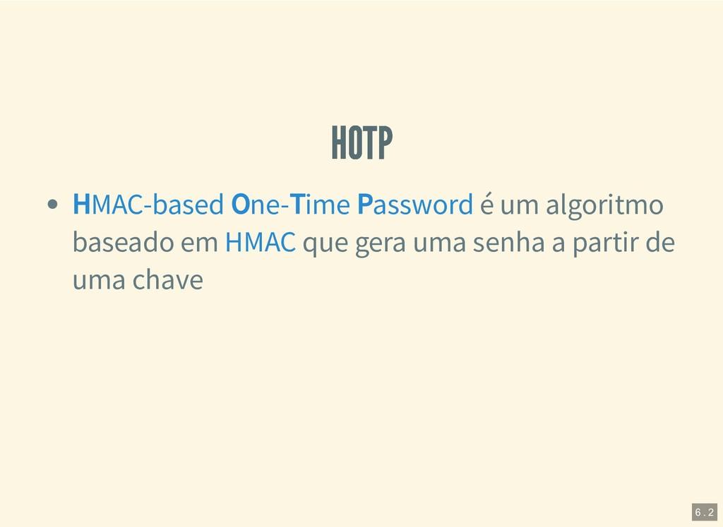 HOTP HOTP é um algoritmo baseado em que gera um...