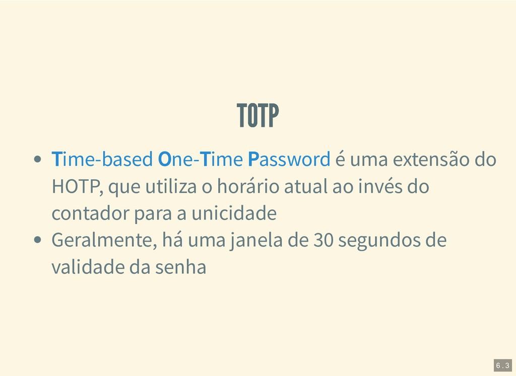TOTP TOTP é uma extensão do HOTP, que utiliza o...