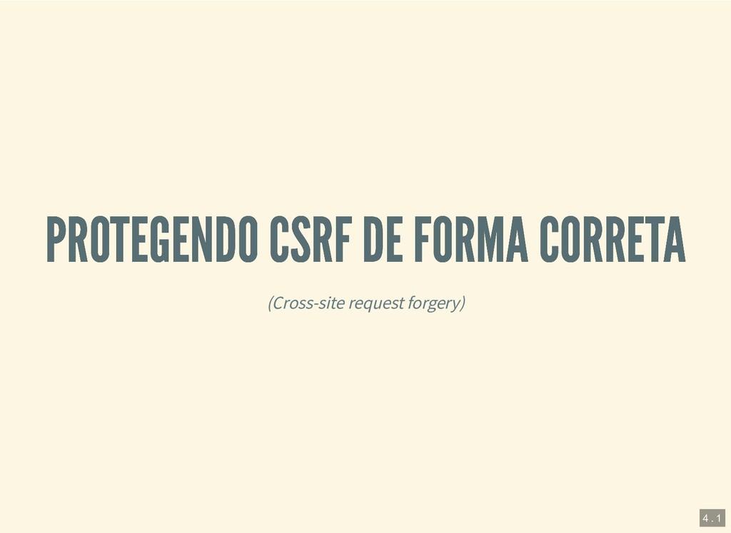 PROTEGENDO CSRF DE FORMA CORRETA PROTEGENDO CSR...