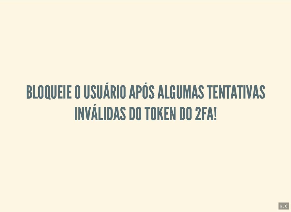 BLOQUEIE O USUÁRIO APÓS ALGUMAS TENTATIVAS BLOQ...