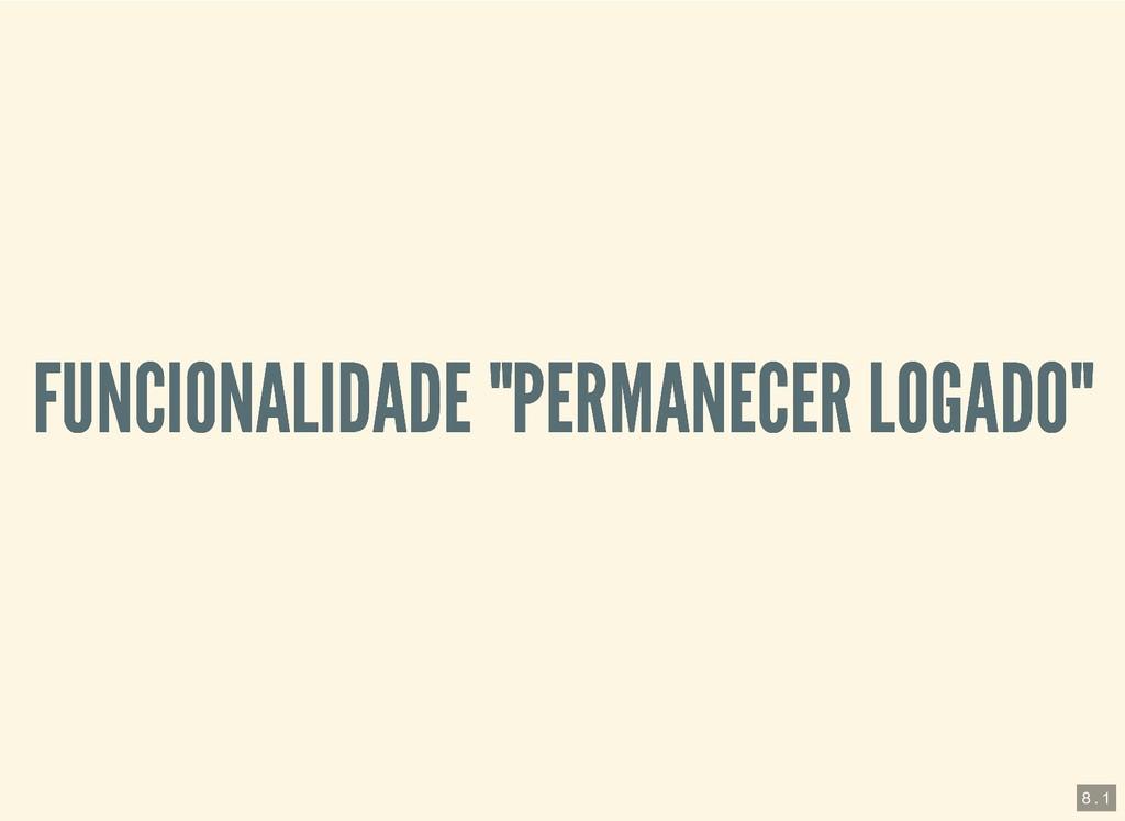 """FUNCIONALIDADE """"PERMANECER LOGADO"""" FUNCIONALIDA..."""