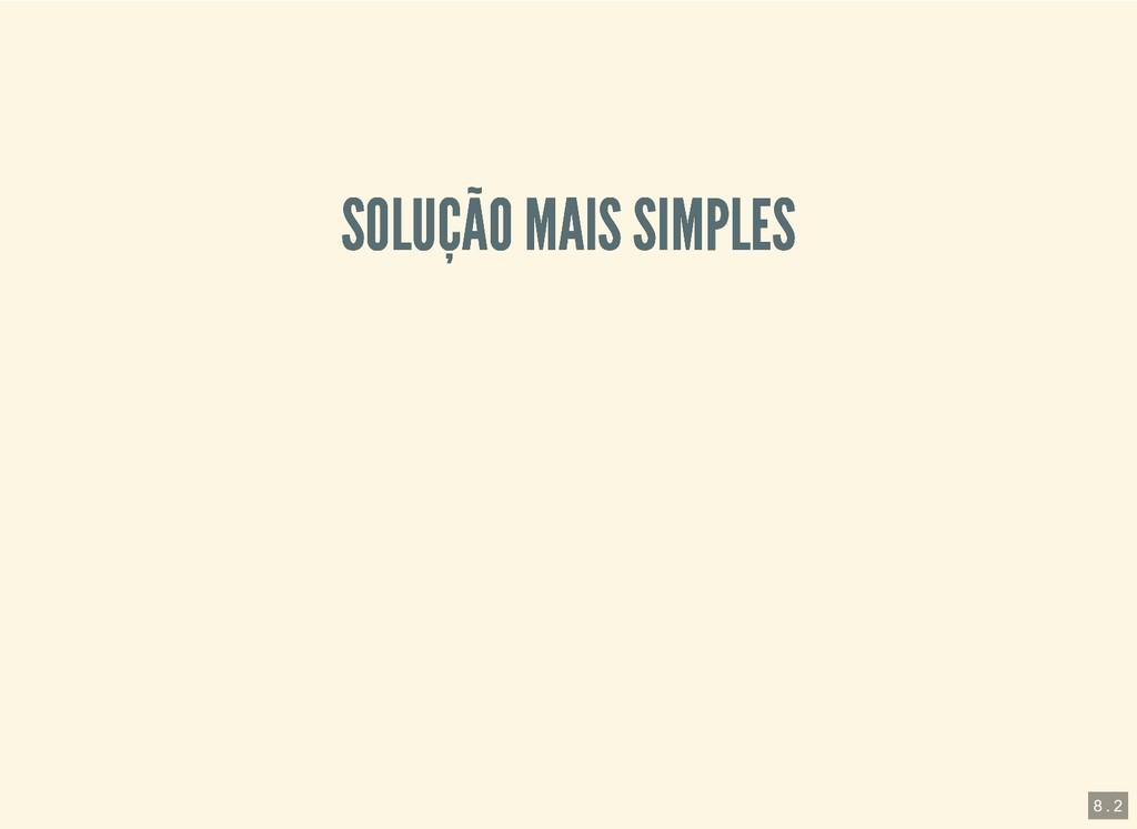 SOLUÇÃO MAIS SIMPLES SOLUÇÃO MAIS SIMPLES 8 . 2