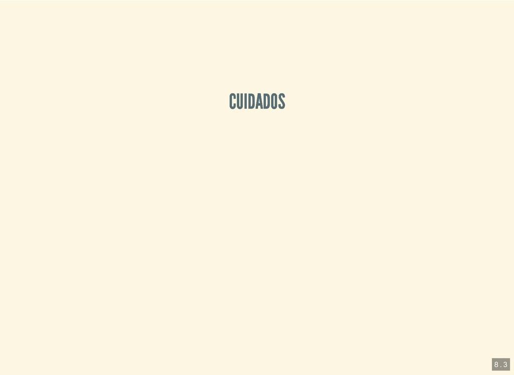 CUIDADOS CUIDADOS 8 . 3
