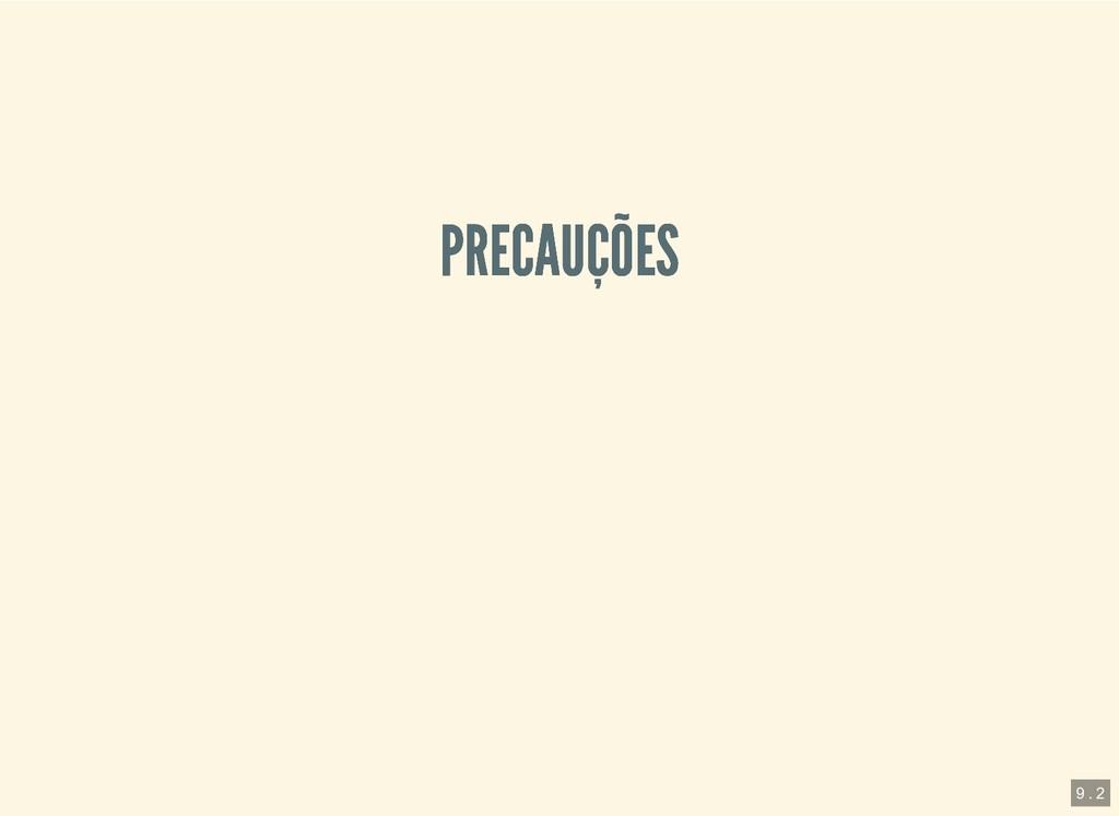PRECAUÇÕES PRECAUÇÕES 9 . 2