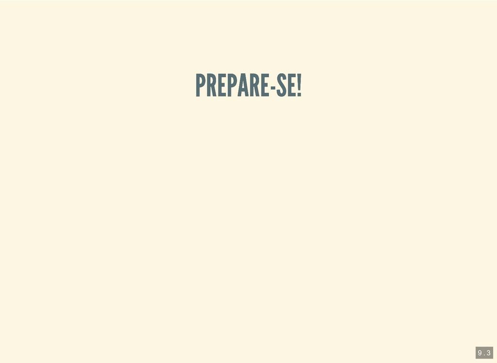 PREPARE-SE! PREPARE-SE! 9 . 3
