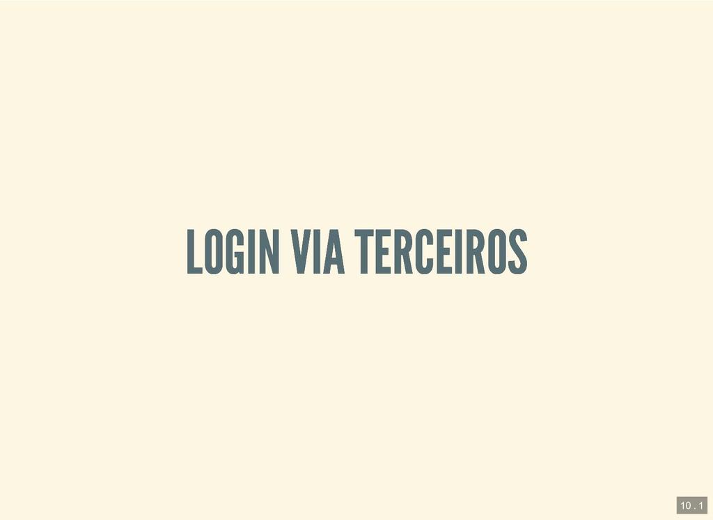 LOGIN VIA TERCEIROS LOGIN VIA TERCEIROS 10 . 1