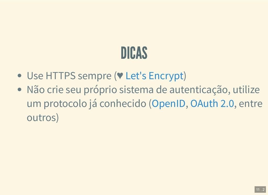 DICAS DICAS Use HTTPS sempre (♥ ) Não crie seu ...