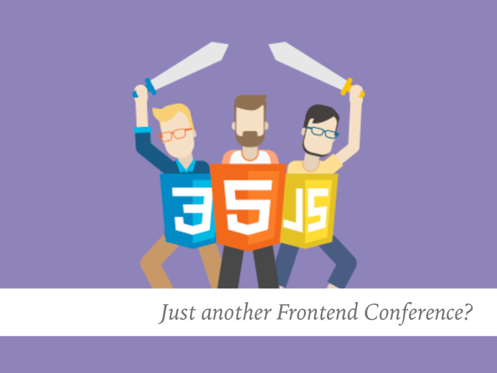 Just another Frontend Conference?