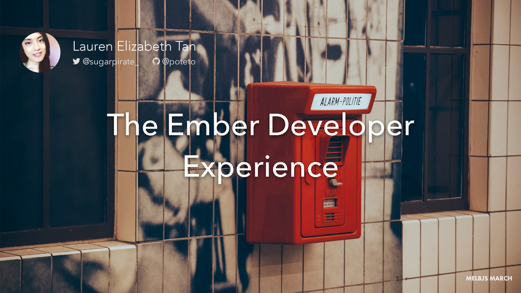 The Ember Developer Experience MELBJS MARCH Lau...