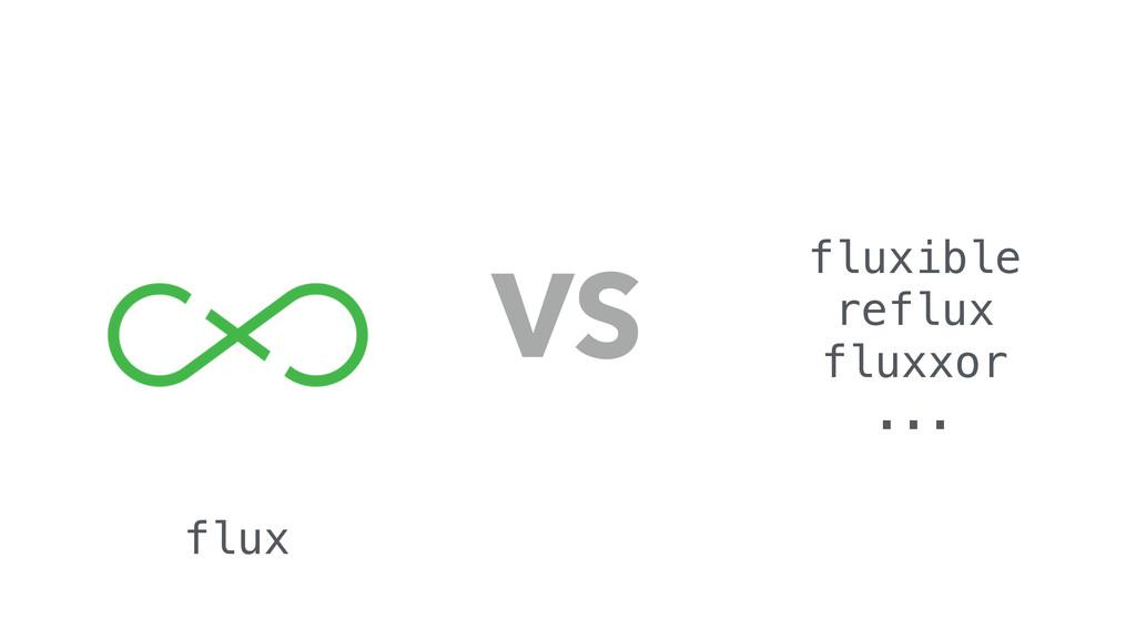 VS flux fluxible reflux fluxxor ...