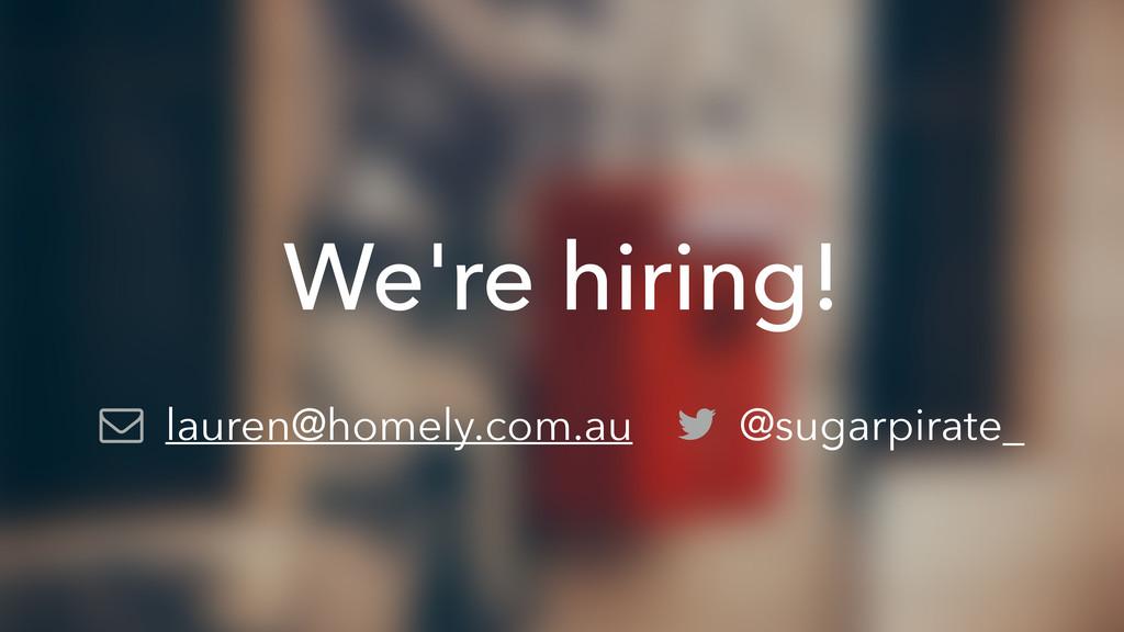 We're hiring! lauren@homely.com.au @sugarpirate_